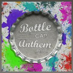 Bottle Cap Anthem (Part 2)