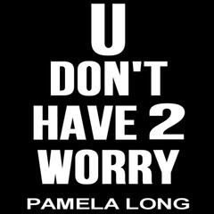 U Don't Have 2 Worry