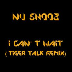 I Can't Wait (Tiger Talk Remix)