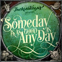 Someday Is as Good as Any Day