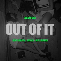 Out of It (feat. Kiki Smooth, 2 Much & Big Swiisha)