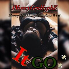 It Go (feat. Manaj the Don & Carolina West)