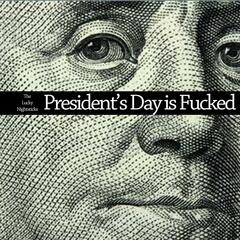 President's Day Is Fucked