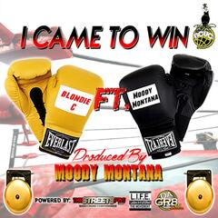 I Came to Win (feat. Moody Montana)