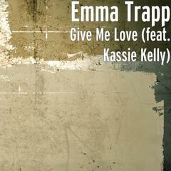 Give Me Love (feat. Kassie Kelly)