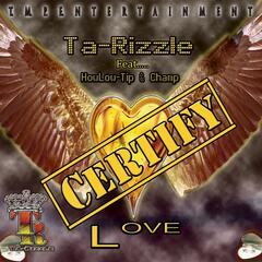 Certify Love (feat. HowLow-Tip & Champ)