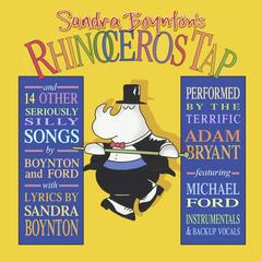 Sandra Boynton's Rhinoceros Tap and 14 Other Seriously Silly Songs