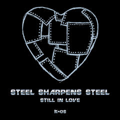 Steel Sharpens Steel (Still In Love)
