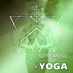 Slow Music for Yoga - Essential Chill Out Music, Deep Zen Meditation & Wellbeing, Mindfulness Meditation