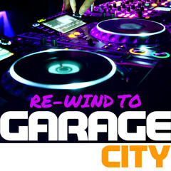 Re-Wind to Garage City