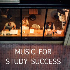 Music for Study Success  - Ultimate Sounds for Motivation, Concentration, Productivity and Mindfulness and for Success in Exams (GCSE A Levels)