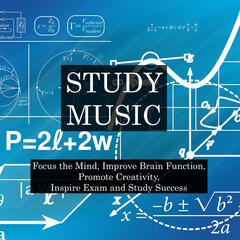 Study Music Collection - Proven to Focus the Mind, Improve Brain Function, Promote Creativity, and Inspire Exam and Study Success through Mindful Relaxation