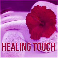Healing Touch - Music for Healing Through Sound and Touch, Calm Down, Time to Spa Music Background for Wellness
