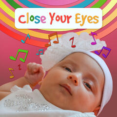 Close Your Eyes – Let Your Baby Sleep, Baby Music to Calm and Sleep Through the Night, Sleep Babies Lullabies