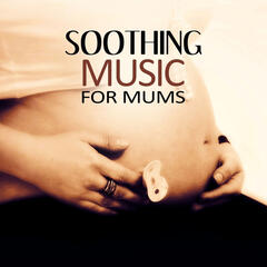 Soothing Music for Mums – Deep Sounds for Meditation, Music for Pregnant Women, Prenatal Yoga Music, Pregnancy Soothing Sounds for Relaxation, Relaxation Exercises