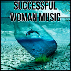 Successful Woman Music - Meditate and Celebration Life by Listening to the Nature Ocean Sounds, Calm New Age Music