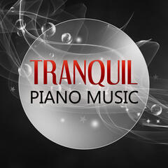 Tranquil Piano Music – Quiet Night, Sleeping Music for Babies and Infants, New Age Soothing Sounds for Newborns to Relax