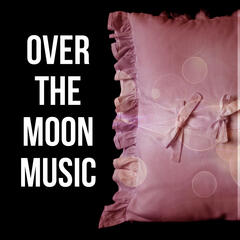 Over the Moon Music – Music to Dream, Background for Peaceful Rest and Sleep, Inspiring Nature Sounds for Yoga and Sleep Meditation, Relax and Have a Deep Sleep