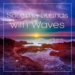 Soothing Sounds with Waves – Healing Water Sound, Calm Sounds of Nature, Water Sounds, Serenity Nature, Therapy Natural Sounds, Tranquility Nature