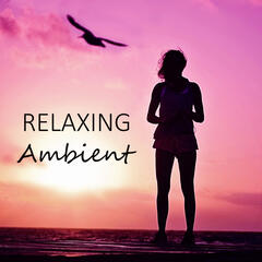 Relaxing Ambient - Deep Sleep, Relaxing Music, Music for Massage, Pure Relaxation, Background Music for Yoga