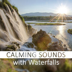Calming Sounds with Waterfalls – Ocean Waves, Forest Rain, Water Sound, Healing Touch Sound, Deep Melody for Relax