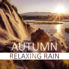 Autumn Relaxing Rain – Relax Yourself, Well Being and Healthy Lifestyle, Water & Rain Sounds, Massage & Spa Music