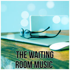 The Waiting Room Music – Relax While Waiting with Calming Music, The Best Sounds of Nature for the Office, Anteroom, Lobby & Waiting Room, Soothing Sounds for Work to Reduce Tension