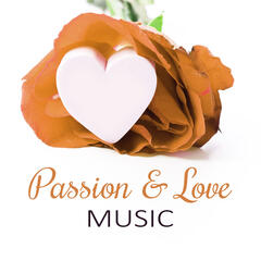 Passion & Love Music - Sensual Tantric Music to Meditation and Relaxation, Music for Lovers to Have Fun, Kamasutra Passion & Sexuality,  Sensuality & Erotic Massage