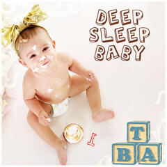 Deep Sleep Baby – Good Night Little Baby, Cradle Song, Soothing Lullabies for Toddlers, Calm Music for Sleep