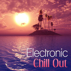 Electronic Chill Out – Electronic Tunes, Chill Out Music, Summer Sounds, Lounge Holiday