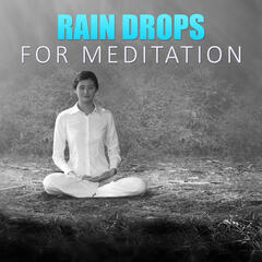 Rain Drops for Meditation – Meditation and Relaxation, Free Your Spirit, Relaxing Nature Sounds to Calm Down, Yoga & Meditation, Natural Sleep Aids
