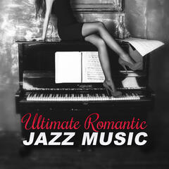 Ultimate Romantic Jazz Music - Fall In Love, First Kiss, Erotic Piano Jazz, Sensual Massage