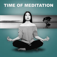 Time of Meditation – Best Calming Music to Meditation Practise, Mantra, Yoga, Feel Positive Vibes, Relieve Stress, Healing Nature Sounds, Chakra Balancing