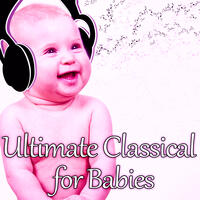 Ultimate Classical for Babies with Mozart and Beethoven: The Best Relaxation Music for Children, Easy Listening