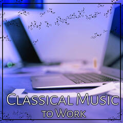 Classical Music to Work: Famous Composers to Reduce Stress in Office, Inspirational and Mood Music