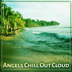 Angels Chill Out Cloud – Chill Out and Fun, Party, Relax
