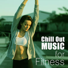 Chill Out Music for Fitness – Running Music, Stretching and Gym Chillout