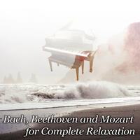 Bach, Beethoven and Mozart for Complete Relaxation – Classical Music Therapy for Destress, Meditation and Sleep