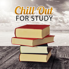 Chill Out for Study – Study Music, Chill Out Sounds for Concentration, Background Music for Reading