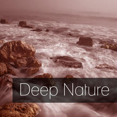 Deep Nature – Soothing Sounds, Calm Music, Well Being, Natural Spa Music
