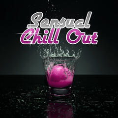 Sensual Chill Out – Sexy Dance, Chillout Music, Ibiza Lovers, Lounge Music