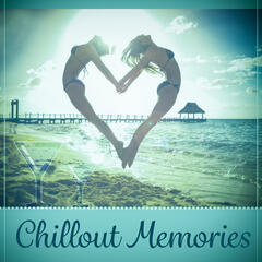 Chillout Memories – Best Chill Out Music, Soft Sounds, Beach Party, Long Night