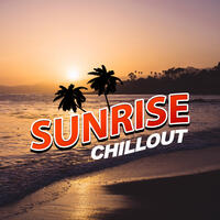 Sunrise Chillout – Beach Chill, Relaxation Music, Peaceful Chill Out, Soft Music to Calm Down