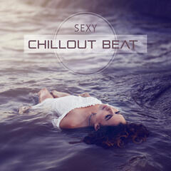 Sexy Chillout Beat – Chill Out Music, Sexy Dance Moves, Beach Drinks, Hot Night, Moonlight