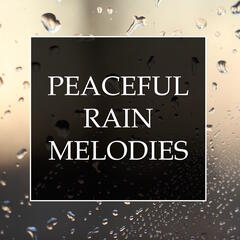 Peaceful Rain Melodies - A Collection of 20 Relaxing Water Melodies for Stress & Anxiety Relief, Better Sleep and Deep Focus