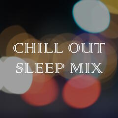 Chill out Sleep Mix - Engage Deep Sleep & Relax with 20 Soothing Melodies for Lucid Dreaming, Meditation, Yoga & Stress Relief, and for Deep Focus and Better Health