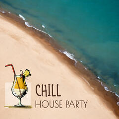 Chill House Party – Chill Out Music, Party Time, Have Fun in Home