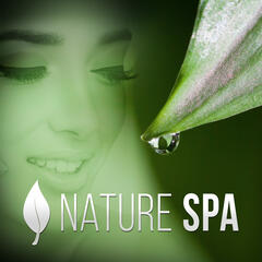 Nature Spa – Relaxing Music for Spa, Massage, Wellness, Beauty Center, Calming Sounds of Nature, Pure Massage, Deep Relax
