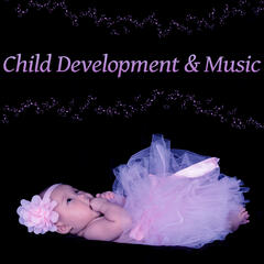 Child Development & Music – Classical Songs for Brilliant, Little Baby, Build Your Baby IQ, Melodies for Listening, Mozart, Beethoven