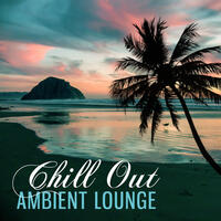 Chill Out Ambient Lounge – Calm Your Spirit, Chillout Music to Rest, Soft Sounds for Relaxation, Sweet Chill Music